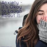 Anxiety…Its Okay To Laugh About It