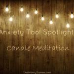 Anxiety Tool Spotlight – Candle Meditation