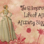 The Glamorous Life of an Anxiety Blogger