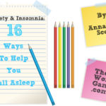 Anxiety and Insomnia – 16 Ways to Help You Fall Asleep