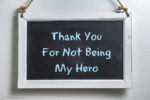 Thank You For Not Being My Hero