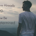 Now Be Determined