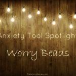 Anxiety Tool Spotlight:  Worry Beads