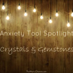 Anxiety Tool Spotlight:  Crystals and Gemstones