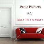 Panic Pointers # 2:  Fake It 'Till You Make It
