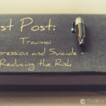 Guest Post:  Trauma – Depression and Suicide – Reducing The Risk