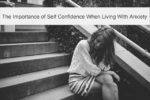 The Importance of Self Confidence When Living With Anxiety