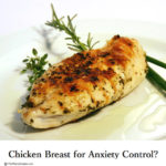 Chicken Breast For Anxiety Control?