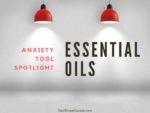 Anxiety Tool Spotlight:  Essential Oils