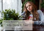 Anxiety Recovery – Why Does It Take So Long?