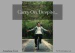 Carry On, Despite..