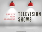 Anxiety Tool Spotlight:  Television Shows