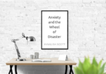 Anxiety and The Wheel of Disaster