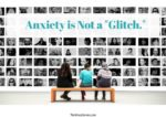 """Anxiety Is Not a """"Glitch""""."""