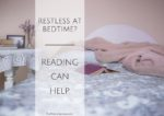 Restless at Bedtime?  Reading Can Help.